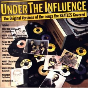 Various Artists - Under the Influence. The Original Versions of the Songs the Beatles Covered