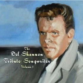 The Del Shannon Tribute: Songwriter, Vol. 1