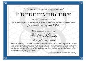 астероид, открытый в год смерти музыканта, теперь будет называться Asteroid 17473 Freddiemercury. Решение о присвоении небесному телу имени Меркьюри принято в связи с выдающимися заслугами музыканта.