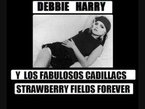 Los Fabulosos Cadillacs feat. Debbie Harry - Strawberry Fields Forever ( 1995 ) >https://www.youtube.com/watch?v=-bnRRLcPyXo