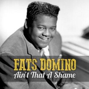 006)    AIN'T THAT A SHAME /1, 5 - L, М/        (Domino-Bartholomew)