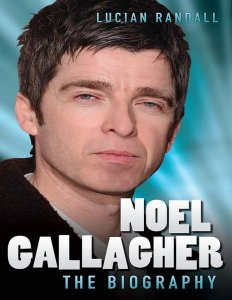 Noel Gallagher - The Biography by Lucian Randall 2012