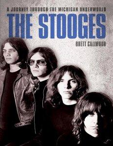 The Stooges - A Journey Through The Michigan Underworld by Brett Callwood 2008
