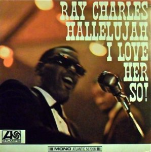 135)	HALLELUJAH, I LOVE HER SO /1, 3, 4/         (Ray Charles)