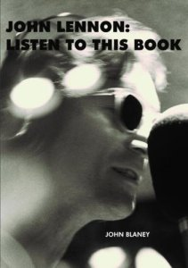 John Blaney. John Lennon: Listen To This Book