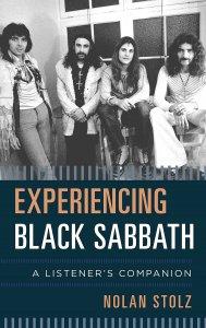 Experiencing Black Sabbath - A Listener's Companion by Nolan Stolz 2018