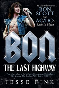 Bon. The Last Highway - The Untold Story of Bon Scott and AC/DC's Back In Black by Jesse Fink 2017