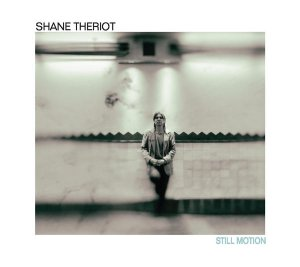 Shane Theriot - Still Motion (Shane Theriot / Shose, 2017)