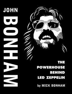 John Bonham - The Powerhouse behind Led Zeppelin by Mick Bonham 2005