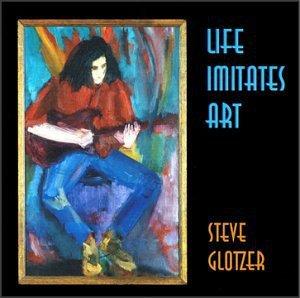 Steve Glotzer – Life Imitates Art (2000)  Джаз, гитара, легкий
