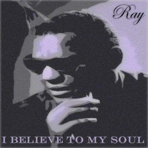 В035) I BELIEVE TO MY SOUL (Ray Charles)