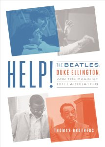 Help!: The Beatles, Duke Ellington, and the Magic of Collaboration by Thomas Brothers 2018