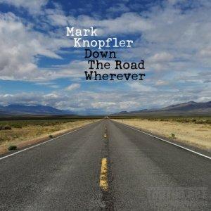 MARK KNOPFLER  (New Album)2018Down The Road Wherever