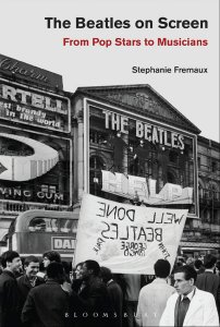 The Beatles on Screen. From Pop Stars to Musicians by Stephanie Fremaux 2018