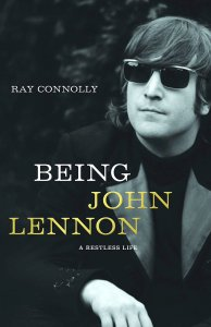 Being John Lennon - A Restless Life by Ray Connolly 2018