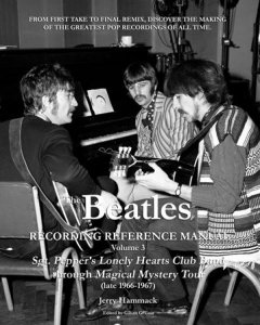 The Beatles Recording Reference Manual: Volume 3: Sgt. Pepper's Lonely Hearts Club Band through Magical Mystery Tour (late 1966-1967) (The Beatles Recording Reference Manuals) Paperback – October 11, 2018 Jerry Hammack Gillian G Gaar 1727146980