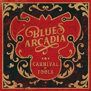 Blues Arcadia - Carnival Of Fools(2019)