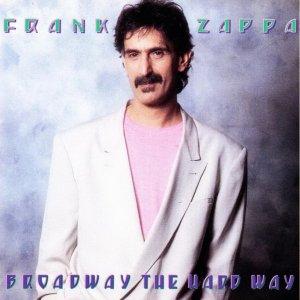 Frank ZAPPA 1988 Broadway The Hard Way