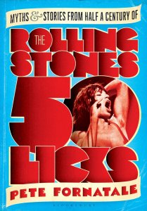 50 Licks – Myths and Stories from Half a Century of the Rolling Stones by Pete Fornatale and Bernard Corbett 2013