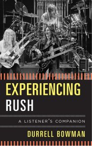 Experiencing Rush: A Listener's Companion by Durrell Bowman 2015