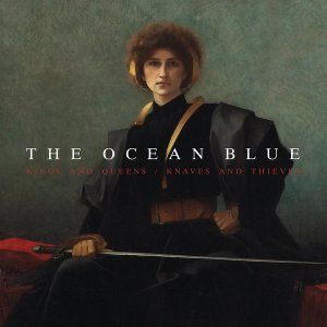 The Ocean Blue – Kings And Queens / Knaves And Thieves (2019)