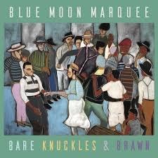 BLUE MOON MARQUEE - Bare Knuckles & Brawn (2019). Свинговый бэнд из КАНАДЫ. Оригинальный BLUES , качественный JAZZ и ну и где-то в воздухе - незабвенный TOM WAITS. Знакомьтесь ШАТЕР ГОЛУБОЙ ЛУНЫ.