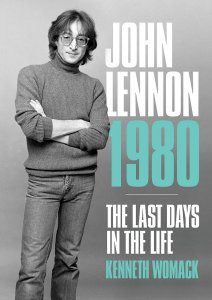 John Lennon 1980: The Last Days in the Life by Kenneth Womack 2020