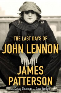 The Last Days of John Lennon by James Patterson with Casey Sherman, Dave Wedge 2020