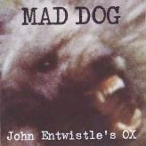 JOHN ENTWISTLE Mad Dog (2005 issue 9-track CD album [originally released in 1975] and was recorded during the filming of The Who's Tommy and the recording of it's soundtrack!).