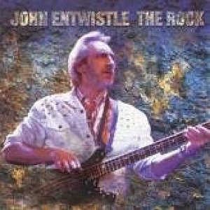 JOHN ENTWISTLE The Rock (2005 issue 10-track CD album [the 'lost' album originally recorded in 1986 but released 10 years later in the USA only] and features Zak Starkey [Ringo Starr's son, Oasis] on drums).