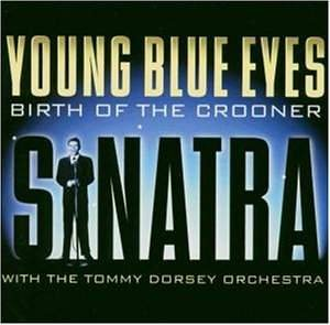 Frank Sinatra/Tommy Dorsey - Young Blue Eyes: Birth Of The Crooner © 2004 RCA