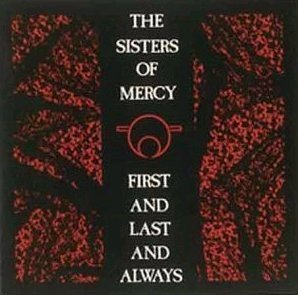 SISTERS OF MERCY First And Last And Always