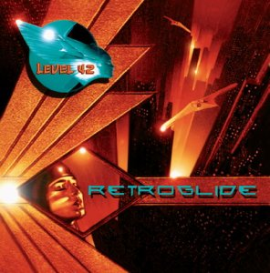 LEVEL 42 Retroglide (2006 UK 11-track CD album - this the 1st album in over a decade from one of the seminal British bands of the 80s was written by Mark King & Boon Gould and is a musically and lyrically intoxicating album of classic Level 42 tunes that has all the hallmarks of the band at their most potent; and includes the download single 'The Way Back Home' plus UK Bonus Track 'All I Need').